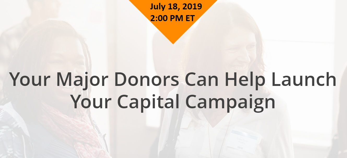 Your Major Donors Can Help Launch Your Capital Campaign