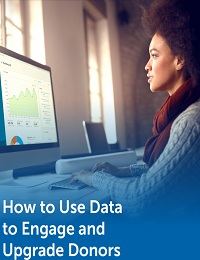 HOW TO USE DATA TO ENGAGE AND UPGRADE DONORS